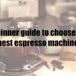Beginner guide to choose the best espresso machine – Pagan Central