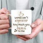 Words Can't Espresso How Much You Bean To Me | GOPRINT.PK