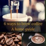 6 Ways to Brew Coffee - For Those Who Want Better Coffee