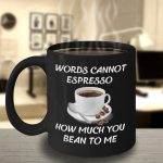 Amazon.com: Words Cannot Espresso How Much You Bean To Me (Words Cannot  Express How Much You Mean To Me) Black Coffee Tea Mug (15 OZ): Kitchen &  Dining