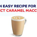 An easy recipe for a perfect Caramel Macchiato - Neo Minds