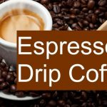 Espresso vs Drip Coffee - Can't Decide? What is the difference, anyway?