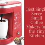 Best Single Serve Small Coffee Makers for the Tiny Kitchen - Just Smart  Kitchenware
