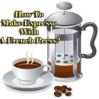 How To Make Espresso With A French Press: Step by Step Guide