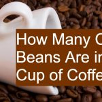 How Many Coffee Beans Are in a Cup of Coffee? - Perfect Ratios