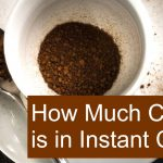 How Much Caffeine is in Instant Coffee? Is it worse than Drip Coffee?
