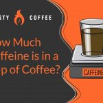 How Much Caffeine is in a Cup of Coffee? A Guide to Caffeine in Coffee