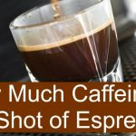 How Much Caffeine is in a Shot of Espresso?