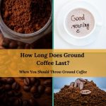 How Long Does Ground Coffee Last? Does Coffee Go Off?