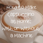 How to Make Cappuccino at Home (With or Without a Machine) | Be Your Own  Barista