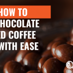 Learn How to Make Chocolate Covered Coffee Beans with Ease