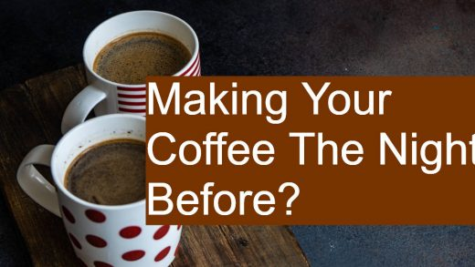 Making Your Coffee The Night Before? Here Are a Few Things to Consider
