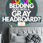 What Color Bedding Goes With A Gray Headboard? - Home Decor Bliss