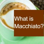 What is Macchiato? - All you need to know about these drinks!
