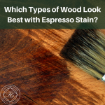 Which Types of Wood Look Best with Espresso Stain?   Flemington Granite