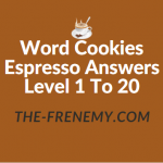 Word Cookies Espresso Level 14 Answers - The Frenemy