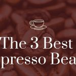 The 3 Best Espresso Beans for 2021 (and 23 More!)