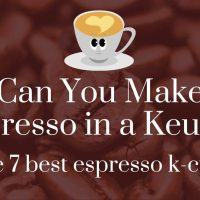 Can You Make Espresso in a Keurig? The 7 Best Espresso K-Cups
