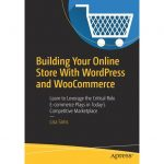 Building Your Online Store with WordPress and Woocommerce : Learn to  Leverage the Critical Role E-Commerce Plays in Today's Competitive  Marketplace (Paperback) - Walmart.com - Walmart.com