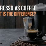 Espresso VS Coffee and The Difference Between!