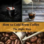 How to Cold Brew Coffee   Easy Steps for Cold Brewing Coffee