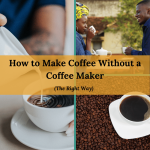 How to Make Coffee Without a Coffee Maker: Creative Ways