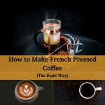 How to Make French Press Coffee The Best Way (2020 Update)