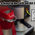 Can a Keurig Be Left on All Day? What You Need to Know!