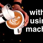 8 Ways to Make Cafe Latte At Home (When You Don't Not Have A Machine)