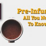 ▷ What is Pre-infusion ☕ | 2021 | The lowest prices and Top Reviews