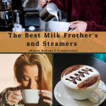 The Best Milk Frothers and Steamers A Guide For 2021