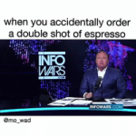 When You Accidentally Order a Double Shot of Espresso MARS COM INFOWARSCOM  Wad I Have Been Laughing at This Video for the Last 30 Minutes | Funny Meme  on ME.ME