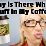 Why is There White Stuff in My Coffee?   Kitchen Appliance HQ