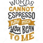 Words Cannot Espresso How Much You Bean To Me - Hand Written Lettering  Phrase. Inspirational Funny Coffee Quote. Retro Stock Vector - Illustration  of hand, graphic: 177311485