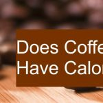Does Coffee Have Calories? How many Calories are in Black Coffee?