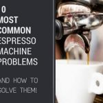 Troubleshooting Espresso Machines at Home.10 Tips YOU NEED to Know