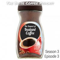 S3 Episode 3: The Impact of Instant Coffee - Boise Coffee