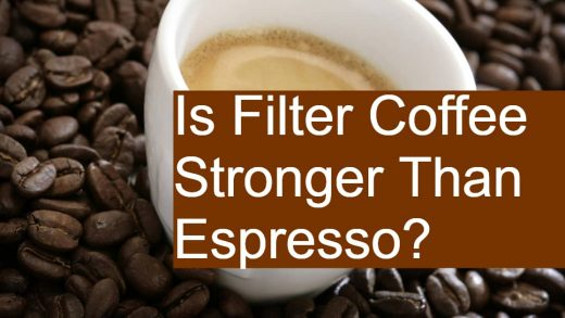 Is Filter Coffee Stronger Than Espresso?