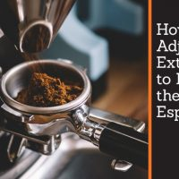 How to Adjust Your Extraction to Produce the Best Espresso