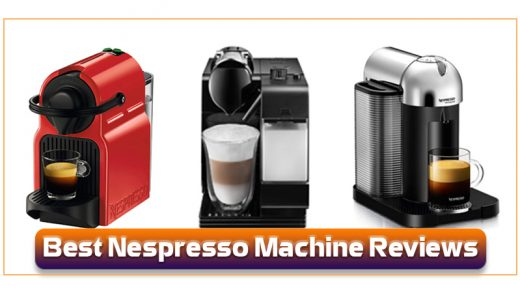 Best Nespresso Machine Reviews | Top Picks and Guidelines