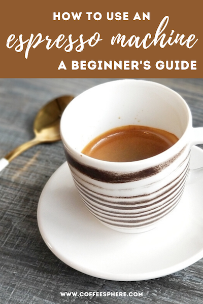 How To Use An Espresso Machine: A Beginner's Guide - CoffeeSphere